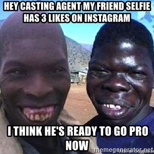 feo3 - HEY CASTING AGENT MY FRIEND SELFIE HAS 3 LIKES ON INSTAGRAM  I THINK HE's ready TO GO PRO NOW
