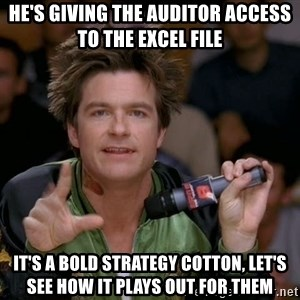 Bold Strategy Cotton - He's giving the auditor access to the excel file It's a bold strategy cotton, let's see how it plays out for them