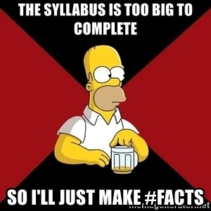 Homer Jay Simpson - the syllabus is too big to complete so i'll just make #facts