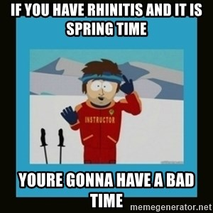 South Park Ski Instructor - if you have rhinitis and it is spring time youre gonna have a bad time