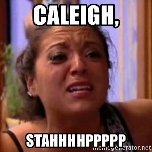 Crying Girl Jersey Shore - Caleigh, STAHHHHppppp