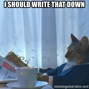 Sophisticated Cat Meme - I should write that down