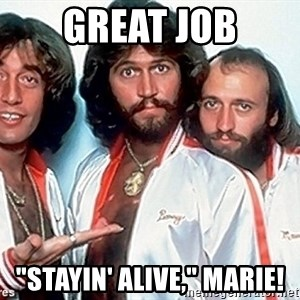 """beegees - Great job """"stayin' Alive,"""" Marie!"""