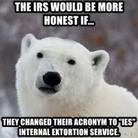"Popular Opinion Bear - The IRS would be more honest if... They changed their acronym to ""IES"" internal Extortion service."