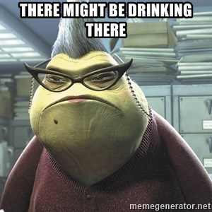 Roz from Monsters Inc - There might be drinking there
