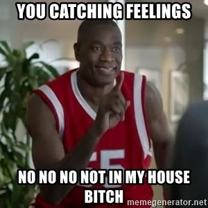Dikembe Mutombo not in my house  - You Catching Feelings no no no not in my house Bitch