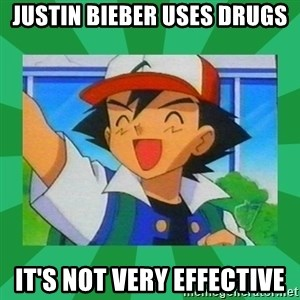 Pokemon trainer - Justin bieber uses drugs it's not very effective