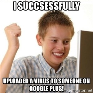 Internet Kid Troll - i succsessfully uploaded a virus to someone on google PLUS!