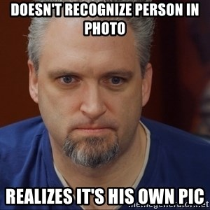 Intense Monte - Doesn't REcognize person in photo realizes it's his own pic