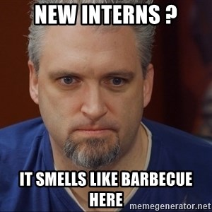 Intense Monte - New Interns ? It smells like barbecue here