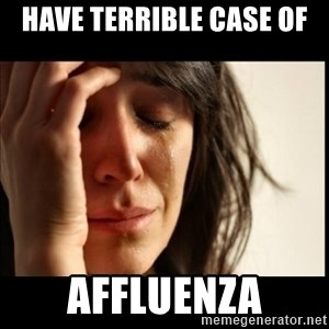 First World Problems - have terrible case of affluenza