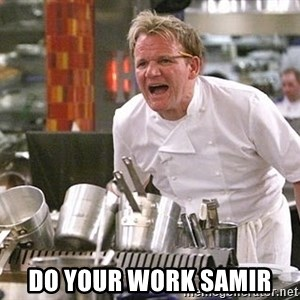 Gordon Ramsay Yelling damned loudly -  do your work samir