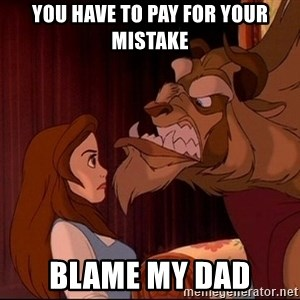 BeastGuy - You have to pay for your mistake blame my dad