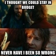 Never Have I Been So Wrong - I thought we could stay in budget never have i been so wrong