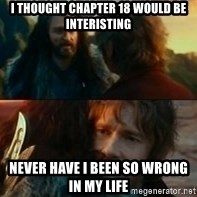 Never Have I Been So Wrong - I thought chapter 18 would be interisting Never have i been so wrong in my life