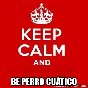 Keep Calm 3 -  be perro cuático