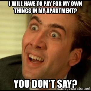 You Don't Say Nicholas Cage - I will have to pay for my own things in my apartment? you don't say?