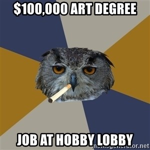 Art Student Owl - $100,000 art degree job at hobby lobby