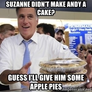 Romney with pies - Suzanne didn't make Andy a cake? Guess I'll give him some apple pies