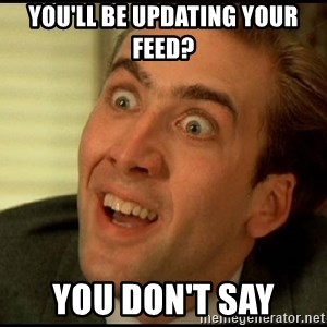 You Don't Say Nicholas Cage - you'll be updating your feed? you don't say