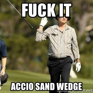 Fuck It Bill Murray - FUCK IT ACCIO sand wedge