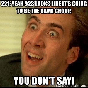 You Don't Say Nicholas Cage - 221: Yeah 923 looks like it's going to be the same group. You Don't Say!
