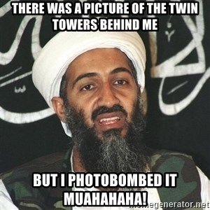 Osama Bin Laden Troll Mad Bro - There was a picture of the twin towers behind me but I photobombed it muahahaha!