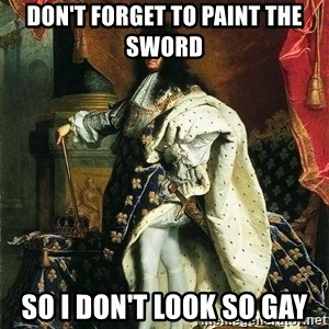 Louis XIV - don't forget to paint the sword so i don't look so gay