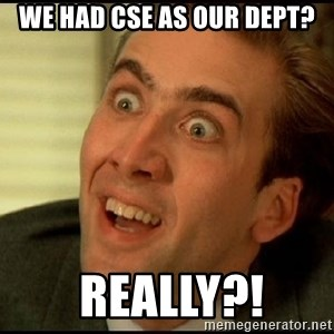 You Don't Say Nicholas Cage - WE HAD CSE AS OUR DEPT?  REALLY?!