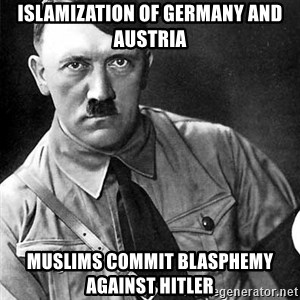 Hitler Advice - Islamization of Germany and Austria Muslims Commit Blasphemy against Hitler