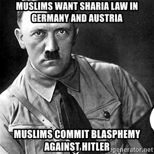 Hitler Advice - Muslims want Sharia Law in Germany and Austria Muslims Commit Blasphemy against Hitler