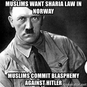 Hitler Advice - Muslims want Sharia Law in Norway Muslims Commit Blasphemy against Hitler