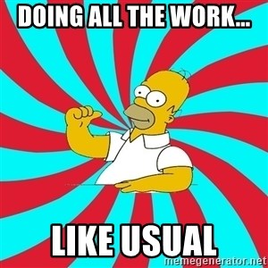 Frases Homero Simpson - DOING ALL THE WORK... LIKE USUAL
