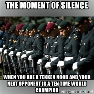Moment Of Silence - the moment of silence when you are a tekken noob and your next opponent is a ten time world champion