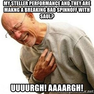 Right In The Childhood Man - My steller performance and they are makng a breaking bad spinnoff with saul? UUUURGH! AAAARGH!