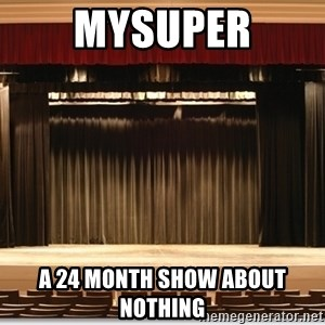 Theatre Madness - MySuper A 24 month show about nothing