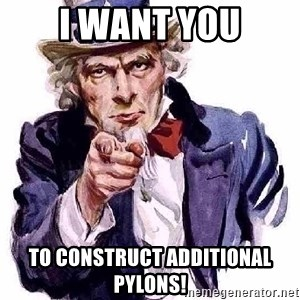 Uncle Sam Says - i WANT YOU TO CONSTRUCT ADDITIONAL PYLONS!