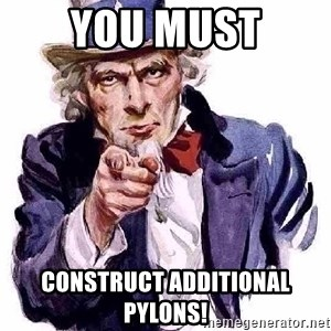 Uncle Sam Says - you must CONSTRUCT ADDITIONAL PYLONS!
