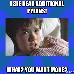 i see dead people - I SEE DEAD ADDITIONAL PYLONS! wHAT? yOU WANT MORE?