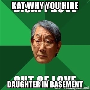 High Expectation Asian Father - kat why you hide daughter in basement