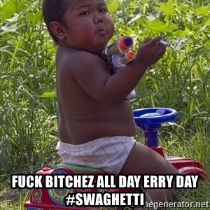 Swagger Baby -  Fuck bitchez all day erry day #swaghetti