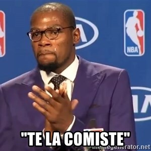 "KD you the real mvp f -  ""Te la comiste"""