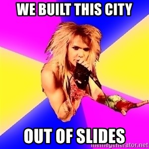 Glam Rocker - we built this city out of slides