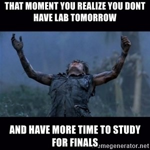 Platoon - THAT MOMENT YOU REALIZE YOU DONT HAVE LAB TOMORROW AND HAVE MORE TIME TO STUDY FOR FINALS