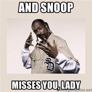 snoop dogg - and snoop misses you, lady