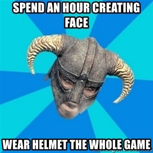 skyrim stan - spend an hour creating face wear helmet the whole game