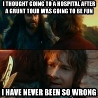 Never Have I Been So Wrong - I thought going to a hospital after a grunt tour was going to be fun I have never been so wrong