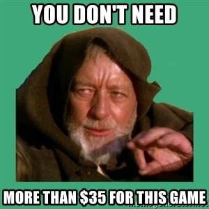Jedi mind trick - You don't need More than $35 for this game