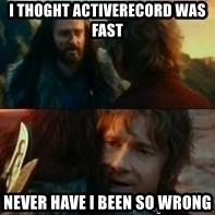 Never Have I Been So Wrong - I thoght activerecord was fast Never have i been so wrong