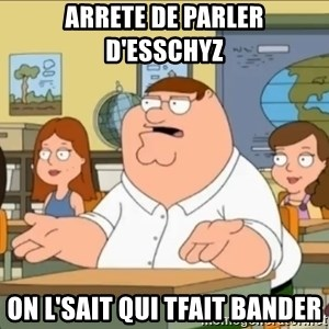 omg who the hell cares? - arrete de parler d'esschyz  on l'sait qui tfait bander